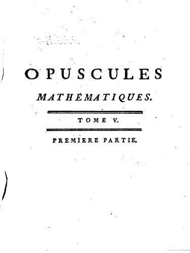 Opuscules mathématiques, ou Mémoires sur différens sujets de géométrie, de …