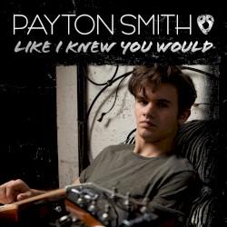 Payton Smith - Like I Knew You Would