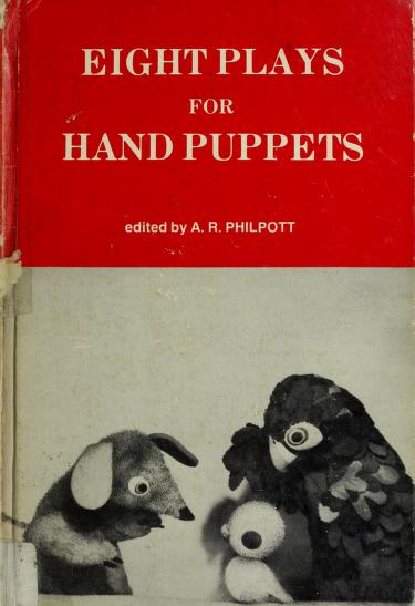 Eight plays for hand puppets by A. R. Philpott