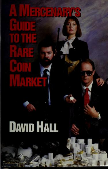 Mercenary's Guide to the Rare Coin Market by David Hall