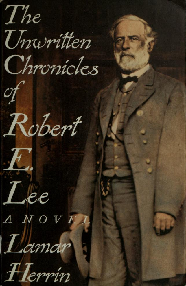 The unwritten chronicles of Robert E. Lee by Lamar Herrin