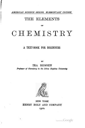 The Elements of Chemistry: A Text-book for Beginners by Ira Remsen