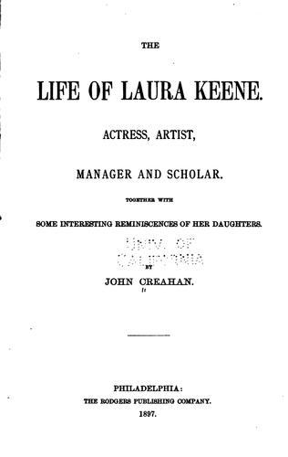 The Life of Laura Keene: Actress, Artist, Manager and Scholar by John Creahan