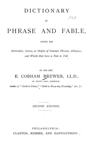 Dictionary of phrase and fable by Ebenezer Cobham Brewer