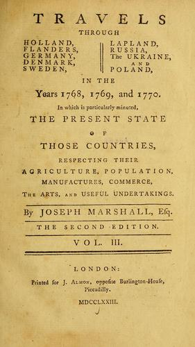 Travels through Holland, Flanders, Germany, Denmark, Sweden, Lapland, Russia, the Ukraine & Poland in the years 1768, 1769, & 1770 by Marshall, Joseph