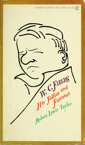 W. C. Fields, his follies and fortunes.